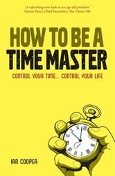 How to be a Time Master - Control your time...control your life ebook by Ian Cooper