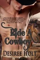 Ride A Cowboy ebook by Desiree Holt