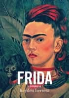 Frida - a biografia ebook by Hayden Herrera
