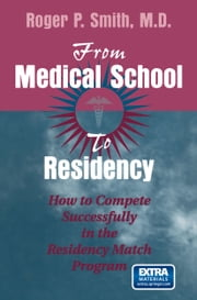 From Medical School to Residency - How to Compete Successfully in the Residency Match Program ebook by Roger P. Smith