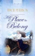A Place To Belong ebook by Tracie Peterson