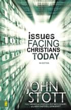 Issues Facing Christians Today ebook by Dr. John R.W. Stott,Roy McCloughry,John Wyatt