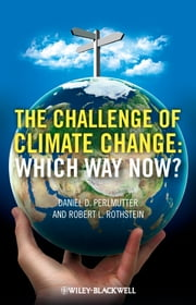 The Challenge of Climate Change - Which Way Now? ebook by Daniel P. Perlmutter,Robert L. Rothstein