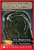 The Beginning (Animorphs #54) ebook by K. A. Applegate