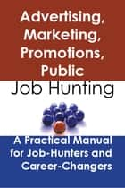 Advertising, marketing, promotions, public relations, and sales managers: Job Hunting - A Practical Manual for Job-Hunters and Career Changers ebook by Stephen Gladwell