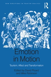 Emotion in Motion - Tourism, Affect and Transformation ebook by Mike Robinson,David Picard