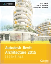 Autodesk Revit Architecture 2015 Essentials - Autodesk Official Press ebook by Ryan Duell,Tobias Hathorn,Tessa Reist Hathorn