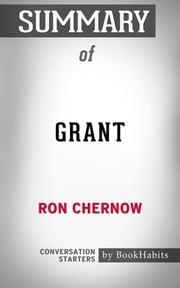 Summary of Grant by Ron Chernow | Conversation Starters ebook by Book Habits