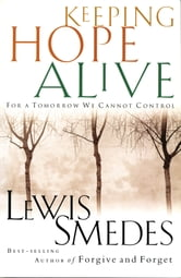 Keeping Hope Alive - For a Tomorrow We Cannot Control ebook by Lewis Smedes