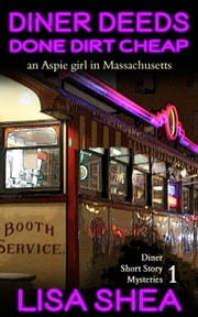 Diner Deeds Done Dirt Cheap - an Aspie Girl in Massachusetts - Diner Short Story Mysteries ebook by Lisa Shea