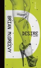 Desire - A Novel ebook by Brian McGreevy