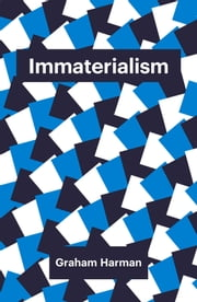 Immaterialism - Objects and Social Theory ebook by Graham Harman