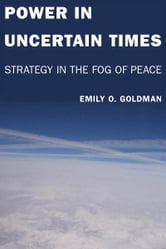 Power in Uncertain Times - Strategy in the Fog of Peace ebook by Emily Goldman