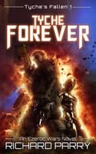 Tyche Forever - A Space Opera Adventure Epic ebook by Richard Parry