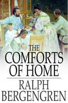 The Comforts of Home ebook by Ralph Bergengren