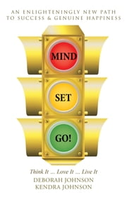 MIND SET, GO! - Think It Love It Live It ebook by Deborah Johnson