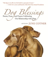Dog Blessings - Poems, Prose, and Prayers Celebrating Our Relationship with Dogs ebook by