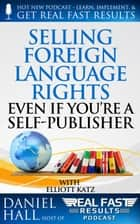 Selling Foreign Language Rights Even If You're A Self-Publisher - Real Fast Results, #14 ebook by Daniel Hall