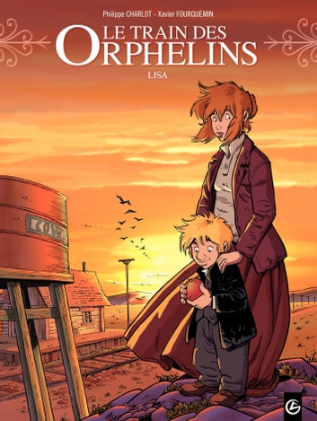 Le Train des orphelins - Tome 3 - Lisa ebook by Xavier Fourquemin,Philippe Charlot