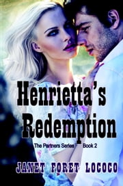 Henrietta's Redemption - The Partners Series ebook by Janet Foret Lococo