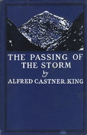 The Passing of the Storm and Other Poems ebook by Alfred Castner King