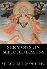 Sermons On Selected Lessons Of The New Testament - Extended Annotated Edition ebook by St. Augustine of Hippo,R. G. MacMullen