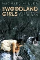 The Woodland Girls - Quest for the Rings ebook by Michael Miller