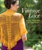 New Vintage Lace - Knits Inspired By the Past ebook by Andrea Jurgrau