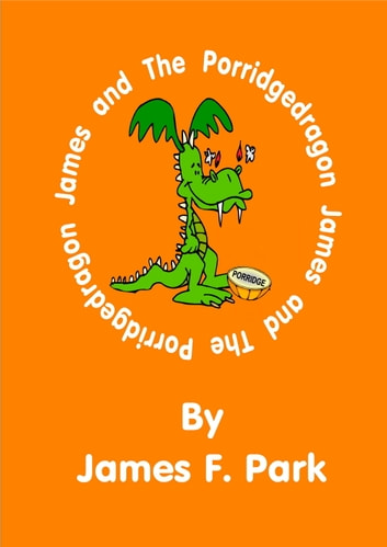 James and The Porridgedragon ebook by James F. Park