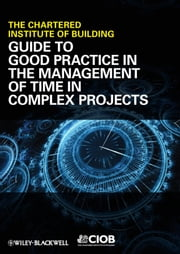 Guide to Good Practice in the Management of Time in Complex Projects ebook by CIOB (The Chartered Institute of Building)
