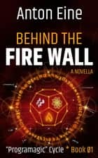 Behind the Fire Wall ebook by Anton Eine