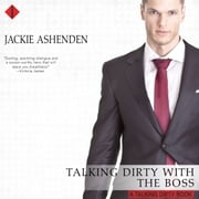 Talking Dirty with the Boss - A Talking Dirty Book audiobook by Jackie Ashenden