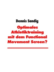 Optimales Athletiktraining mit dem Functional Movement Screen? - Programming durch Bewegungsanalyse eBook by Dennis Sandig