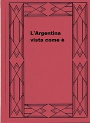 L'Argentina vista come è ebook by Luigi Barzini