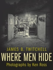 Where Men Hide ebook by James B. Twitchell,Ken Ross