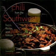Chili From the Southwest - Fixin's, Flavors, and Folklore ebook by W.C. Jameson
