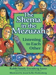 The Shema in the Mezuzah - Listening to Each Other ebook by Sandy Eisenberg Sasso,Joani Keller Rothenberg