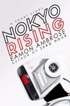 Nokyo Rising - A Short Story eBook by Eamon Ambrose