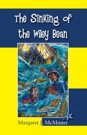 The Sinking of the Wiley Bean ebook by Margaret J. McMaster