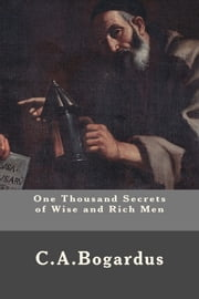 One Thousand Secrets of Wise and Rich Men ebook by C. A. Bogardus