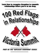 100 Red Flags in Relationships ebook by Victoria Summit