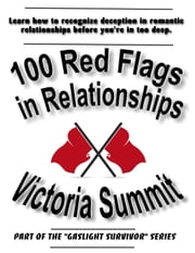 100 Red Flags in Relationships - Spot Liars, Cheaters, Psychopaths, and Narcissists Before They Spot YOU ebook by Victoria Summit