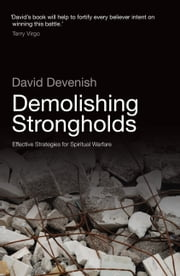 Demolishing Strongholds - Effective Strategies for Spiritual Warfare ebook by David Devenish