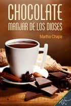 Chocolate, manjar de los dioses ebook by Martha Chapa, Andrés Henestrosa