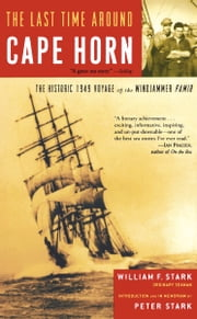 The Last Time Around Cape Horn - The Historic 1949 Voyage of the Windjammer Pamir ebook by William F. Stark,Peter Stark