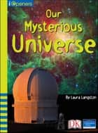iOpener: Our Mysterious Universe ebook by Laura Langston