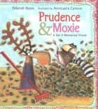 Prudence and Moxie ebook by Deborah Noyes, AnnaLaura Cantone