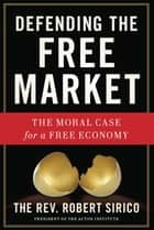 Defending the Free Market ebook by Robert A. Sirico