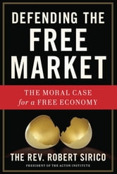 Defending the Free Market - The Moral Case for a Free Economy ebook by Robert A. Sirico