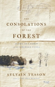 The Consolations of the Forest - Alone in a Cabin on the Siberian Taiga ebook by Sylvain Tesson,Linda Coverdale